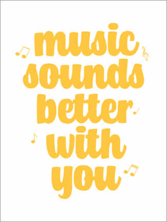 Premiumposter Music sounds better with you