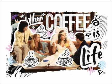 Premiumposter Friends - When coffee is life