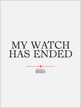 Premiumposter  GOT movie quote - My watch has ended