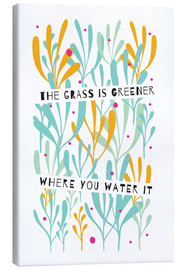 Canvastavla  The Grass is Greener Where You Water It - Susan Claire