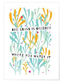 Premiumposter  The Grass is Greener Where You Water It - Susan Claire