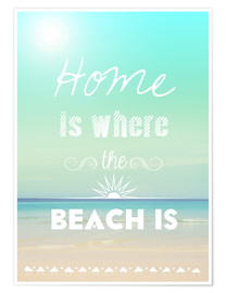 Premiumposter Home is where the beach is