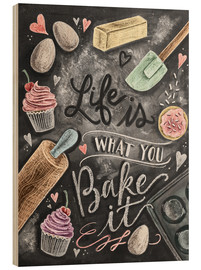 Trätavla  Life is what you bake it - Lily & Val