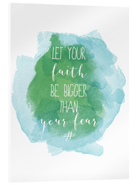 Akrylglastavla  Let your faith be bigger than your fear - Typobox