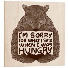 Trätavla  I'm Sorry For What I Said When I Was Hungry - Tobe Fonseca