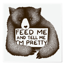 Premiumposter  Feed Me And Tell Me I'm Pretty Bear - Tobe Fonseca