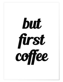 Premiumposter But First Coffee I