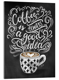 Akrylglastavla  Coffee is always a good idea - Lily & Val