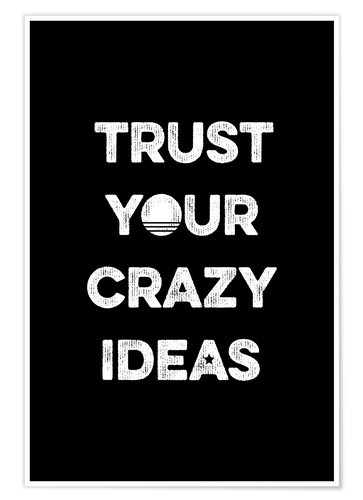 Poster Trust your crazy ideas
