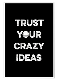 Premiumposter Trust your crazy ideas
