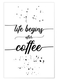Premiumposter TEXT ART Life begins after coffee