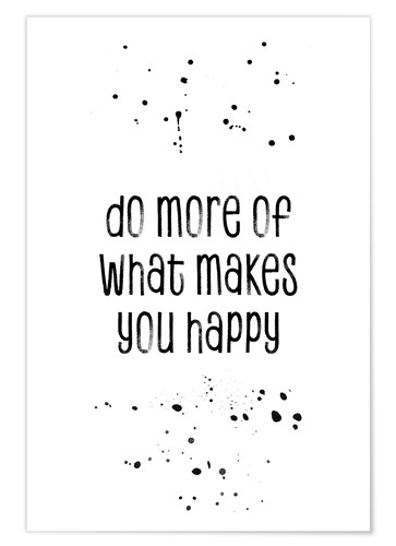 Premiumposter Do more of what makes you happy