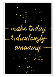 Premiumposter TEXT ART GOLD Make today ridiculously amazing