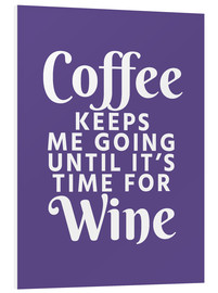 PVC-tavla  Coffee Keeps Me Going Until It's Time For Wine Ultra Violet - Creative Angel