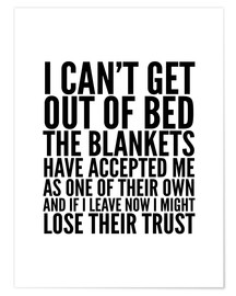 Premiumposter I Can't Get Out of Bed the Blankets Have Accepted Me As One of Their Own