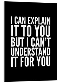 Akrylglastavla  I Can Explain it to You, But I Can't Understand it for You - Creative Angel
