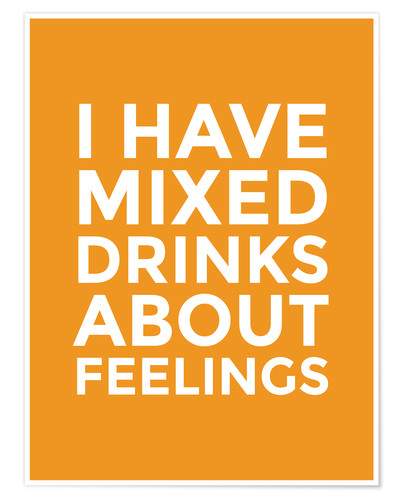 Premiumposter I Have Mixed Drinks About Feelings