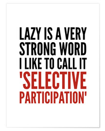 Premiumposter Lazy is a Very Strong Word I Like to Call it Selective Participation