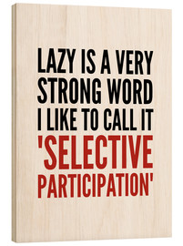 Trätavla  Lazy is a Very Strong Word I Like to Call it Selective Participation - Creative Angel
