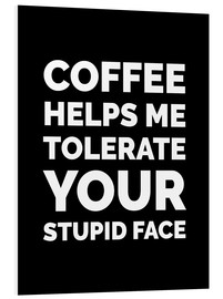 PVC-tavla  Coffee Helps Me Tolerate Your Stupid Face - Creative Angel