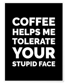 Premiumposter Coffee Helps Me Tolerate Your Stupid Face