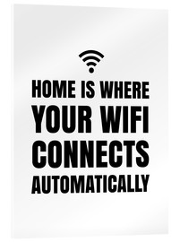 Akrylglastavla  Home is Where Your Wifi Connects Automatically - Creative Angel