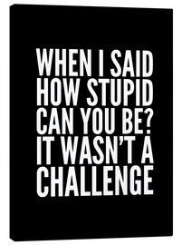 Canvastavla  When I Said How Stupid Can You Be It Wasn't a Challenge - Creative Angel