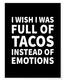 Premiumposter I Wish I Was Full of Tacos Instead of Emotions Black