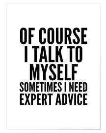 Premiumposter Of Course I Talk To Myself Sometimes I Need Expert Advice