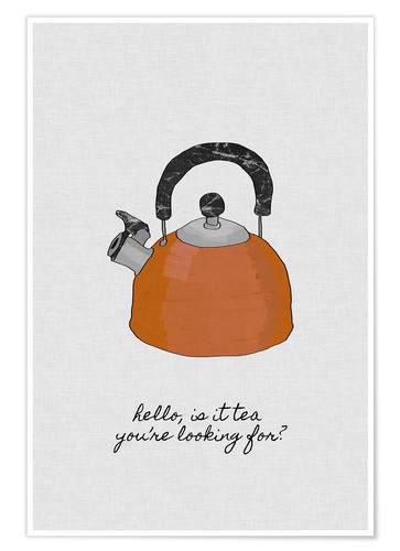 Premiumposter Hello, is it tea you're looking for?