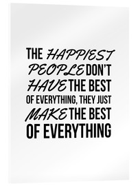 Akrylglastavla  The Happiest People Don't Have the Best of Everything, They Just Make the Best of Everything - Creative Angel