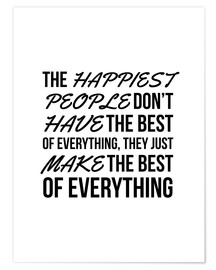 Premiumposter The Happiest People Don't Have the Best of Everything, They Just Make the Best of Everything
