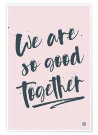 Premiumposter We are so good together