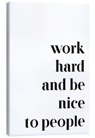 Canvastavla  Work hard and be nice to people - Pulse of Art