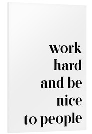 PVC-tavla  Work hard and be nice to people - Pulse of Art